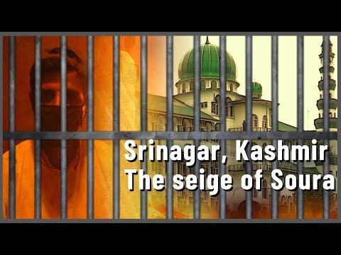 Srinagar, Kashmir: The Protests and Seige of Soura   English