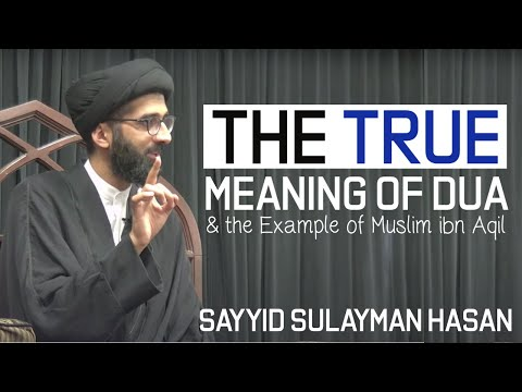 [Clip] The True Meaning of Dua & the Example of Muslim Ibn Aqil   H.I Sayyid Sulayman Hasan