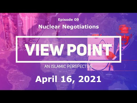 """EP-09 """"Nuclear Negotiations""""   View Point - An Islamic Perspective   Sh.Hamzeh Sodagar   April 16, 2021   English"""